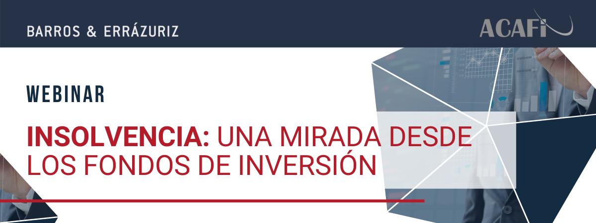 """ACAFI Junto A Barros & Errázuriz Realizaron Webinar """"Insolvencia: Una Mirada Desde Los Fondos De Inversión"""""""